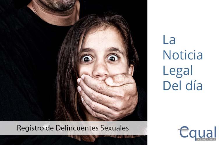 El nuevo Registro de Delincuentes Sexuales revela que